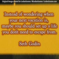 Do you long for a vacation or do you have a life you don't need to escape from?     Today's thought-provoking photo is brought to you by those of us who never take a vacation at http://lockergnome.com