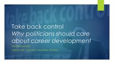 Take back control: Why politicians should care about career development – Adventures in Career Development Take Back, Career Development, Career Advice, Politicians, Presentation, Sayings, Career Counseling, Lyrics, Quotations