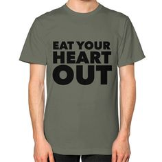 Eat Your Heart Out Unisex T-Shirt (on man)
