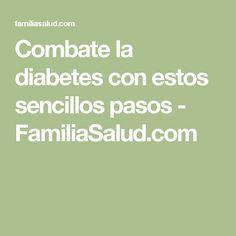Combate la diabetes con estos sencillos pasos - FamiliaSalud.com