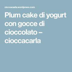 Plum cake di yogurt con gocce di cioccolato – cioccacarla