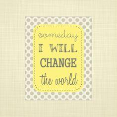 Change the World: Yellow and Gray- Kids Wall art, Nursery Art, Playroom Art via Etsy