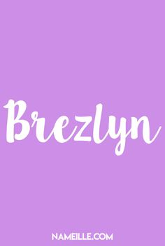 Brezlyn I Made Up Names for Girls I Nameille.com