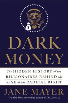 A Must Read: Jane Mayer's 'Dark Money' Uncovers Hidden History of Billionaire Kochs  In her new book, the New Yorker writer considers the damage the Koch brothers' network has done to our democracy.