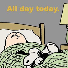 """""""All day today. """""""