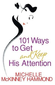 101 Ways to Get and Keep His Attention by Michelle McKinney Hammond