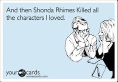 And then Shonda Rhimes killed all the characters I loved.