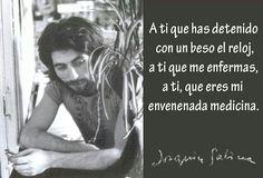 A ti que me enfermas y que eres mi envenenada medicina... Joaquín Sabina