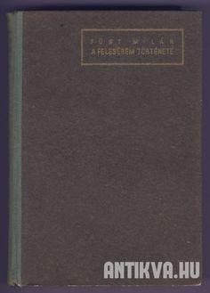 Füst Milán: A feleségem története, Hungária Könyvkiadó (1942)