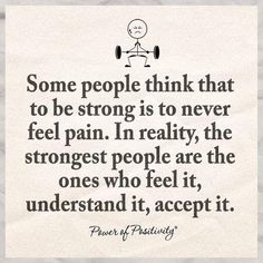 Some people think that to be strong is to never feel pain. In reality,