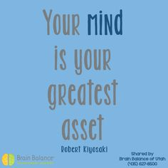 Your #mind is your greatest #asset! Robert Kiyosaki #quote #brain #learn #think #education #brainbalance #addressthecause