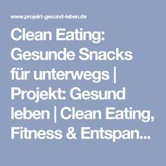 Clean Eating: Gesunde Snacks für unterwegs | Projekt: Gesund leben | Clean Eating, Fitness & Entspannung