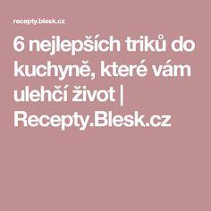 6 nejlepších triků do kuchyně, které vám ulehčí život   Recepty.Blesk.cz