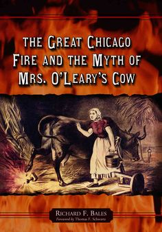 1871, Great Chicago Fire: Richard Bales, The Great Chicago Fire & the Myth of Mrs. O'Leary's Cow (McFarland, 2002).