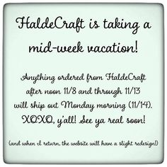 Don't forget HaldeCraft is out of the studio for the rest of the week - anything purchased from now through the end of the weekend will go out first thing on Monday the 14th. (And if I don't come back I've jumped off the boat in Pirates of the Caribbean and am spending the next four years pretending to be an animatronic Anne Bonny.) Thanks for understanding y'all!
