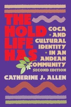The Hold Life Has: Coca and Cultural Identity in an Andean Community by Catherine J. Allen. $15.44. Author: Catherine J. Allen. Edition - 2 Sub. Publisher: Smithsonian Books; 2 Sub edition (October 17, 2002)