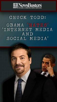 Chuck Todd: Obama 'Hates' 'Internet Media and Social Media'. Obama hates social media and internet media because Americans no longer have to get their news from Obama's lapdogs in the traditional media.