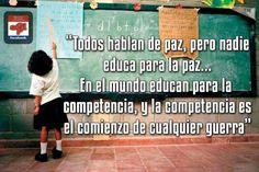 """""""Todo el mundo habla de paz, pero nadie educa para la paz; la gente educa para la competencia, y la competencia es el principio de cualquier guerra."""" Pablo Lipnizky."""