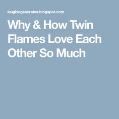 Why & How Twin Flames Love Each Other So Much