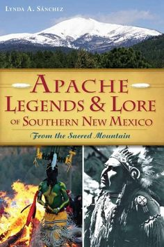 Apache Legends & Lore of Southern New Mexico: From the Sacred Mountain