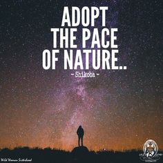 Adopt the pace of Nature.. - Shikoba WILD WOMAN SISTERHOOD™ #wildwomen #wildwoman #rewild #wildwomanmedicine #wildwomanpostcards #WildWomanSisterhood #walkabout #earthenspirit #unplug #offline #naturalworld #Shikoba #shikobaquotes