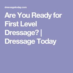 Are You Ready for First Level Dressage? | Dressage Today