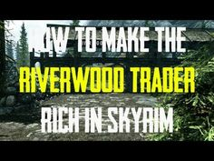 How to Make the Riverwood Trader Rich in Skyrim