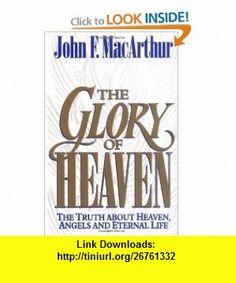 The Glory of Heaven The Truth about Heaven, Angels and Eternal Life (9781581340341) John MacArthur, Leonard G. Goss, Richard Baxter, Thomas Boston, Charles H. Spurgeon, J. C. Ryle , ISBN-10: 1581340346  , ISBN-13: 978-1581340341 ,  , tutorials , pdf , ebook , torrent , downloads , rapidshare , filesonic , hotfile , megaupload , fileserve