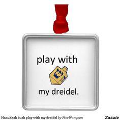 Hanukkah bush play with my dreidel