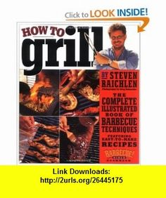 How to Grill The Complete Illustrated Book of Barbecue Techniques, A Barbecue Bible! Cookbook Steven Raichlen , ISBN-10: 0761120149  ,  , ASIN: B004EYUDLO , tutorials , pdf , ebook , torrent , downloads , rapidshare , filesonic , hotfile , megaupload , fileserve