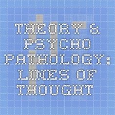 Theory & Psycho-pathology:  Lines of thought. The Theory of Self-Actualization Mental Illness, Creativity and Art. Published on August 13, 2013 by Ann Olson, Psy.D. in Theory and Psychopathology