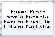 http://tecnoautos.com/wp-content/uploads/imagenes/tendencias/thumbs/panama-papers-revela-presunta-evasion-fiscal-de-lideres-mundiales.jpg Panama Papers. Panama Papers revela presunta evasión fiscal de líderes mundiales, Enlaces, Imágenes, Videos y Tweets - http://tecnoautos.com/actualidad/panama-papers-panama-papers-revela-presunta-evasion-fiscal-de-lideres-mundiales/