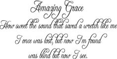 Amazing Grace...If I were to ever be able to sing one song well this would be it!