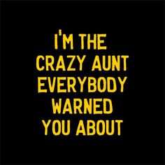 I'm The Crazy Aunt Everybody Warned You About Tee