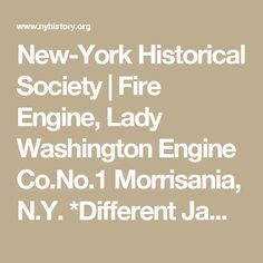 New-York Historical Society | Fire Engine, Lady Washington Engine Co.No.1 Morrisania, N.Y. *Different James Smith pump delivered circa 1858.