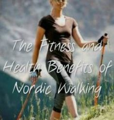 The Fitness and Health Benefits of Nordic Walking