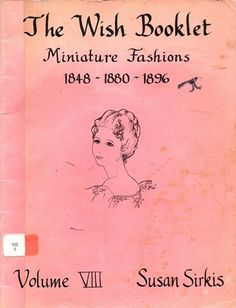 The Wish Booklet Miniature Fashions 1848 - 1880 - 1896 Vol VIII / 1971 Sirkis