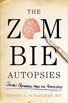 16. The Zombie Autopsies: Secret Notebooks from the Apocalypse by Steven C. Schlozman, M.D.