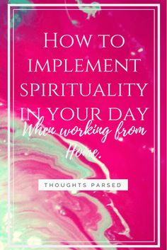 How to Implement Spirituality In Your Day When Working from Home No matter if you are a freelancer or are running a remote team of marketing experts, you will need to make sure that you can improve your life every day and take advantage of the flexibility running your business from home gives you. Below you will find a few tips on how to implement spirituality in your day.
