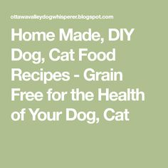 Home Made, DIY Dog, Cat Food Recipes - Grain Free for the Health of Your Dog, Cat
