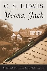 Yours, Jack--a collection of the best of C. S. Lewis' correspondence over the course of his Christian life. Half off until 12/15!