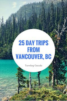 25 awesome day trips from Vancouver, BC, Canada #canadatravel