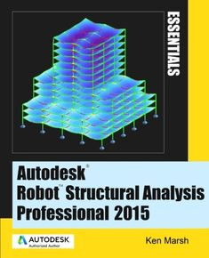Autodesk Robot Structural Analysis Professional 2015 : Essentials / Ken Marsh http://encore.fama.us.es/iii/encore/record/C__Rb2679137?lang=spi