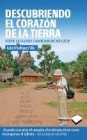 Descubriendo el corazón de la Tierra : siete lugares cambiaron mi chip / Isabel Rodríguez Vila