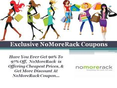 No More Rack Coupon & Deals Exclusive: (Electronics, Clothing, Pants, Shirts, Skirts, Legging, Undergarment, Kids Clothing, Mobiles, I pod, Laptops & many more)  You Get More Discount by NoMoreRack Coupon Code & Promo Code  CoolHairCare.Com/coupon