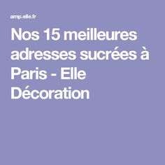 Nos 15 meilleures adresses sucrées à Paris - Elle Décoration