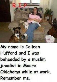 Remember Colleen Hufford who was beheaded by a terrorist muslim while at work in Moore Oklahoma