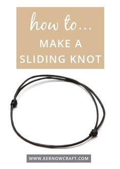 How To Make A Sliding Knot - Silver Linings - How To Make A Sliding Knot Sliding knots are a great way of making an adjustable and tidy fastening to a variety of jewellery designs. We show you step by step of how to make a sliding knot! Diy Jewelry Rings, Diy Jewelry Unique, Diy Jewelry To Sell, Diy Jewelry Holder, Jewelry Knots, Bracelet Knots, Jewelry Making Tutorials, Wire Jewelry, Jewelry Crafts