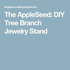The AppleSeed: DIY Tree Branch Jewelry Stand