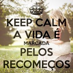 Keep Calm a vida é marcada pelos recomeços! - https://www.youtube.com/watch?v=Gm__n7kel1k
